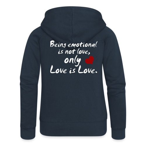Being emotional is not love, only love is love. - Frauen Premium Kapuzenjacke