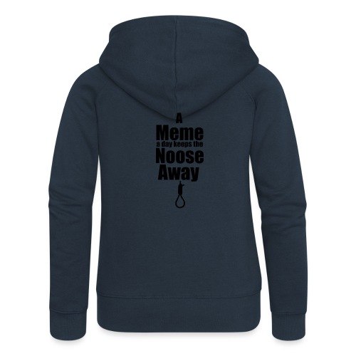 A Meme a day keeps the Noose Away cup - Women's Premium Hooded Jacket