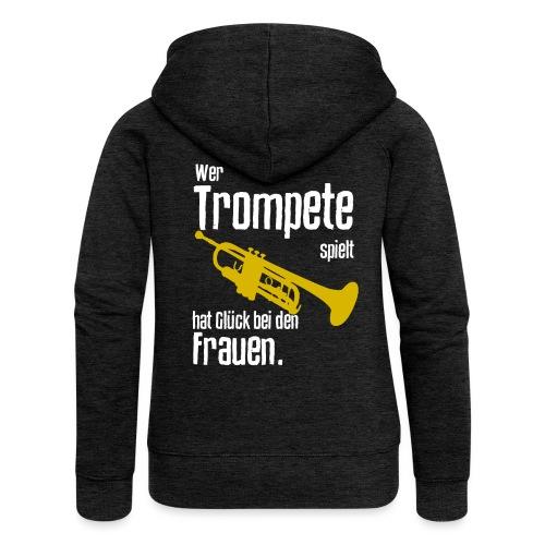 Wer Trompete spielt hat Glück bei den Frauen - Frauen Premium Kapuzenjacke