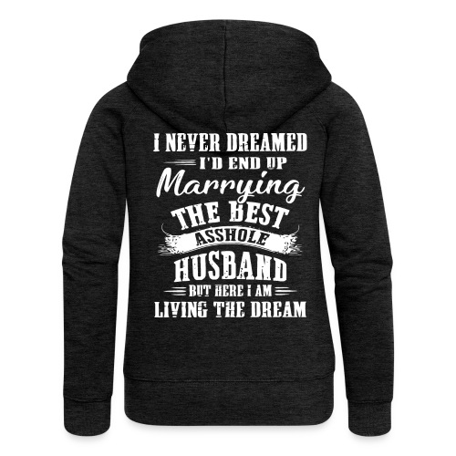 I'd end up marrying the best asshole husband - Women's Premium Hooded Jacket