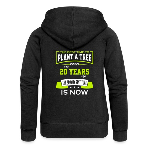 The best time to plant a tree was 20 years ago - Premium hettejakke for kvinner