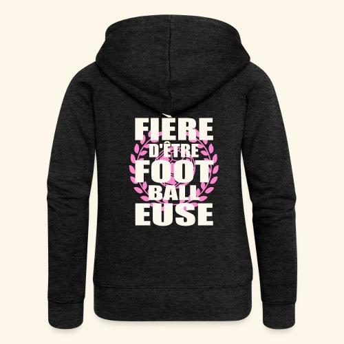 Fière d'être footballeuse - foot féminin - Veste à capuche Premium Femme