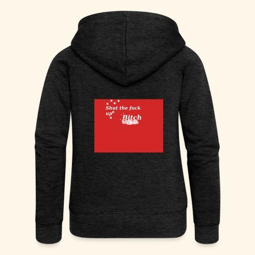 Shut the fuck up bitch - Women's Premium Hooded Jacket