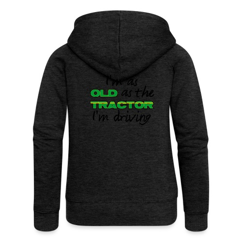 I am as old as the tractor i am driving GREEN - Vrouwenjack met capuchon Premium