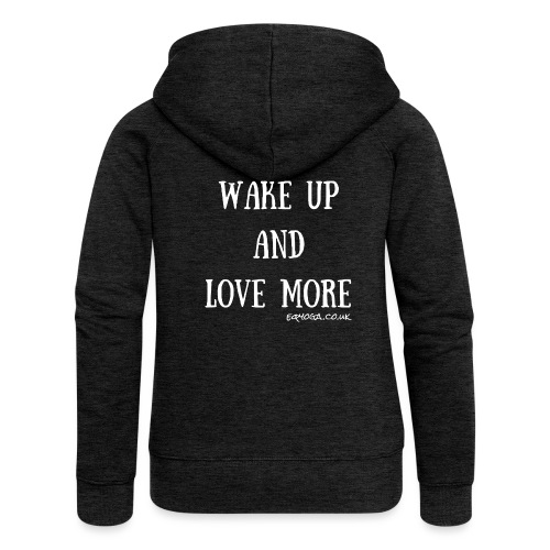 Wake up and love more - Women's Premium Hooded Jacket