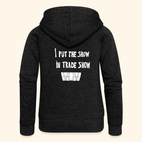 I put the show in trade show - Veste à capuche Premium Femme