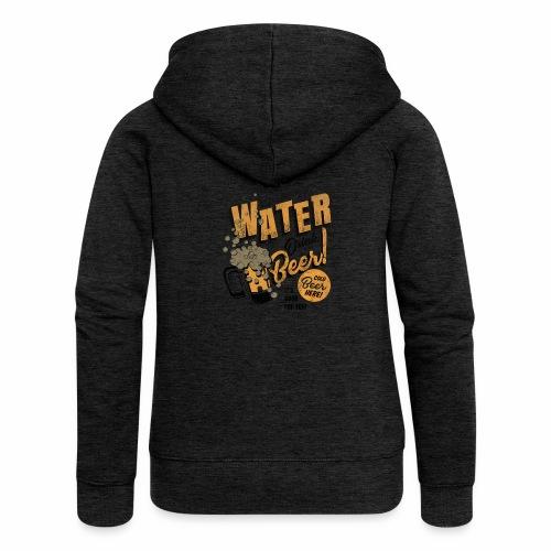 Save Water Drink Beer Drink water instead of beer - Women's Premium Hooded Jacket