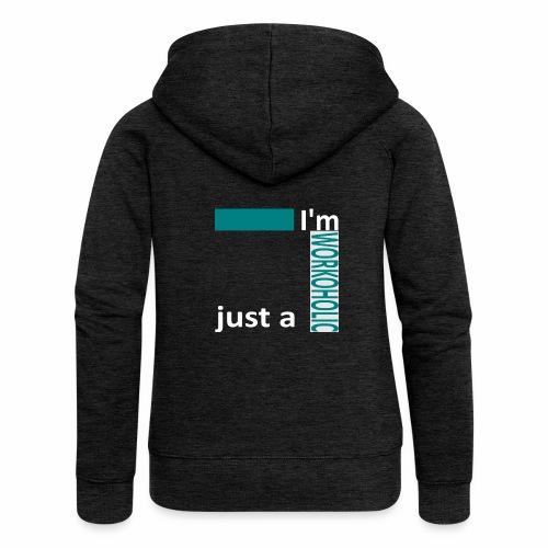 I'm just a workoholic - Women's Premium Hooded Jacket