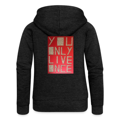 Thomas Schöggl ART YOU ONLY LIVE ONCE - Frauen Premium Kapuzenjacke