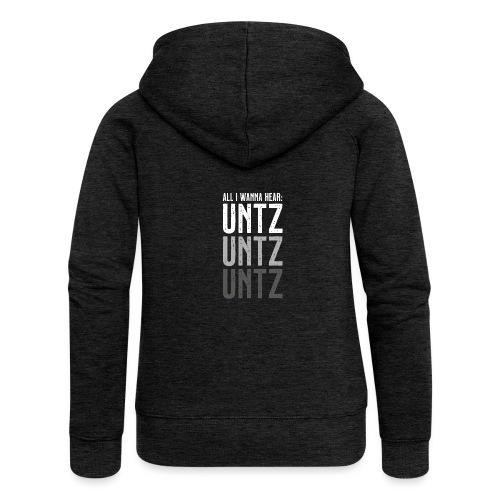 All I wanna hear: Untz Untz Untz - Frauen Premium Kapuzenjacke