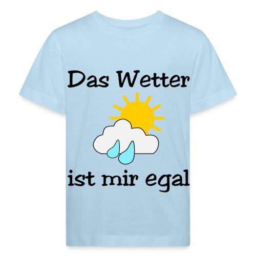 Das Wetter ist mir egal - Kids' Organic T-Shirt