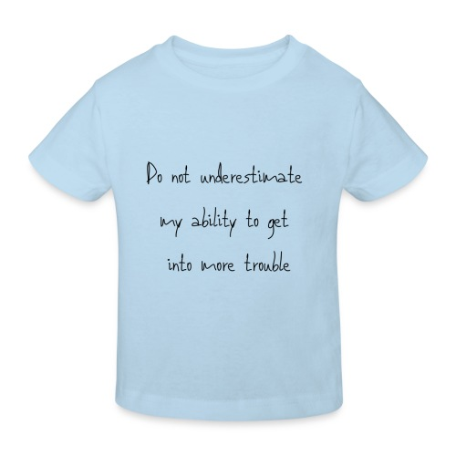 Do not underestimate my ability to get into more t - Kinderen Bio-T-shirt