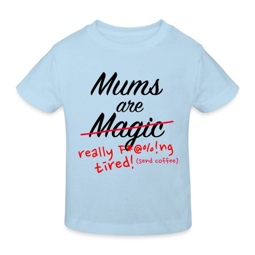 Mums are Magic ... really F * @%! Ng tired! - Kids' Organic T-Shirt