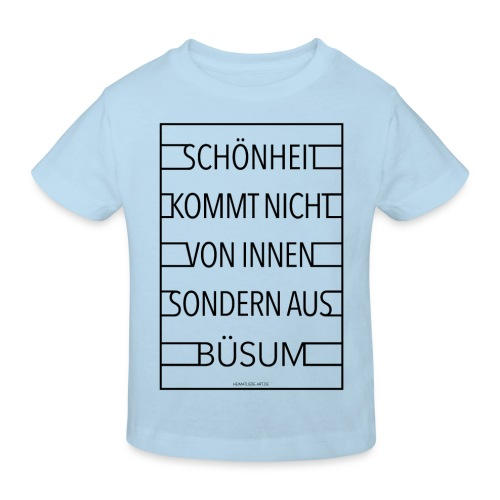 Schönheit kommt nicht von innen sondern aus Büsum - Kinder Bio-T-Shirt