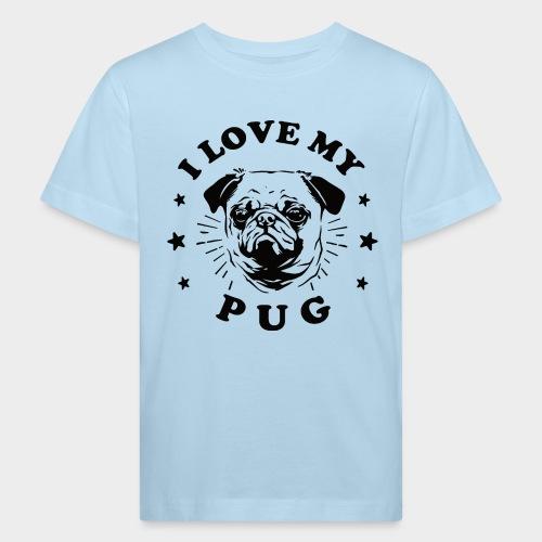 I LOVE MY PUG - Kinder Bio-T-Shirt