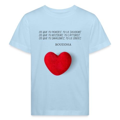 Citation de Bouddha Ce que tu penses tu le deviens - T-shirt bio Enfant