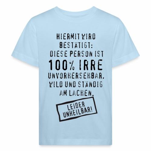 17 Diese Person ist 100 Prozent Irre unheilbar - Kinder Bio-T-Shirt