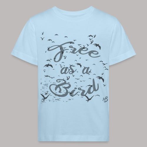 free as a bird | free as a bird - Kids' Organic T-Shirt