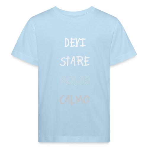 Devi stare molto calmo - Kids' Organic T-Shirt