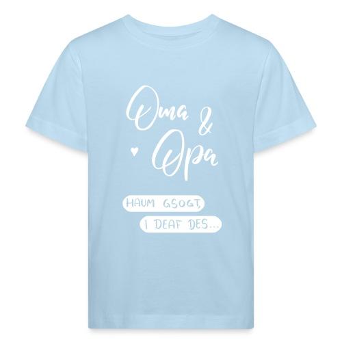 Oma und Opa haum gsogt i deaf des... - Kinder Bio-T-Shirt