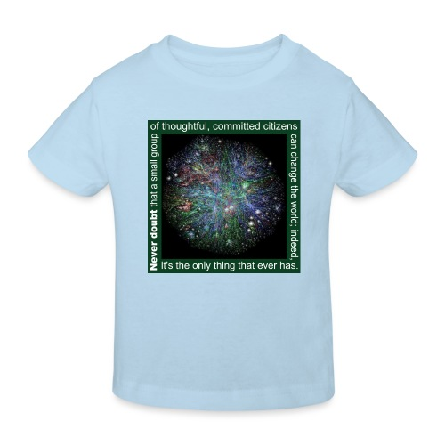 Never doubt that a small group/change the world. - Kids' Organic T-Shirt