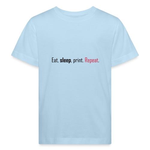 Eat, sleep, print. Repeat. - Kids' Organic T-Shirt
