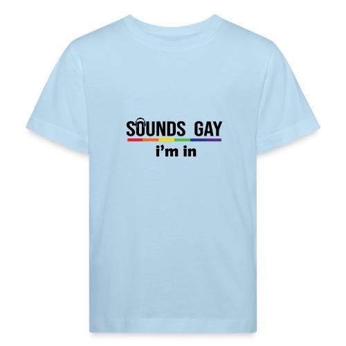 Sounds Gay I m In - Lasten luonnonmukainen t-paita