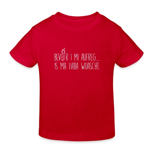 Vorschau: Bevor i mi aufreg is ma liaba wuascht - Kinder Bio-T-Shirt