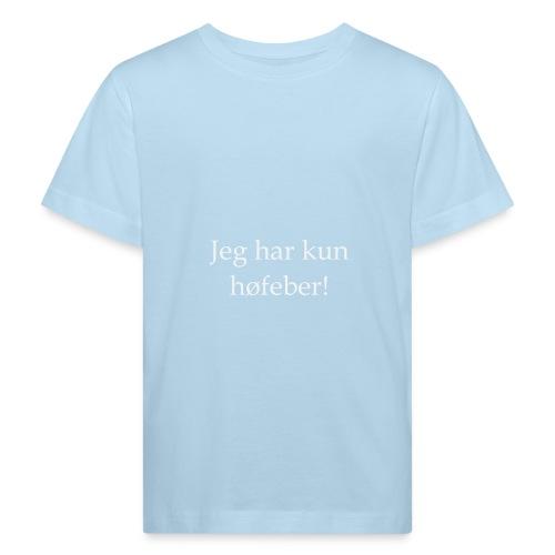 Jeg har kun høfeber! - Organic børne shirt