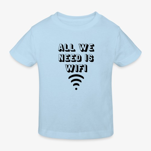 T-shirt i need wifi, all we need is wifi - Kinderen Bio-T-shirt