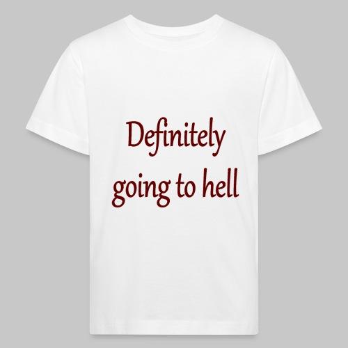 Definitely going to hell - Kids' Organic T-Shirt