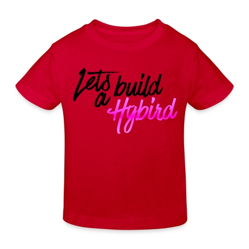 Lets Build A hybrid - Kids' Organic T-Shirt