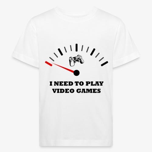 I NEED TO PLAY VIDEO GAMES - Camiseta ecológica niño