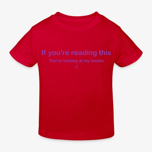If you're reading this you're looking at my boobs - Maglietta ecologica per bambini