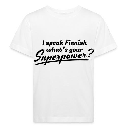 I speak Finnish what's your Superpower? - Lasten luonnonmukainen t-paita
