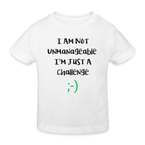 I am not unmanageable, im just a challenge. - Kinderen Bio-T-shirt
