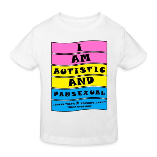 Autistic and Pansexual | Funny Quote - Kids' Organic T-Shirt