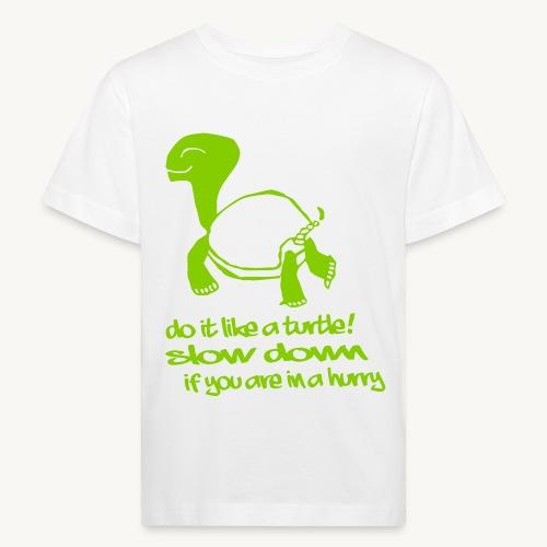 Mach es wie eine Schildkröte - Kinder Bio-T-Shirt