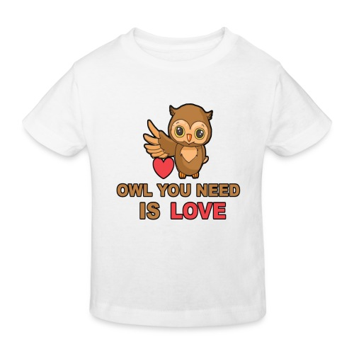 Owl You Need Is Love - Kinder Bio-T-Shirt