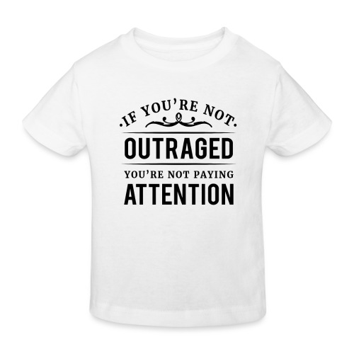 If you're not outraged you're not paying attention - Kinder Bio-T-Shirt