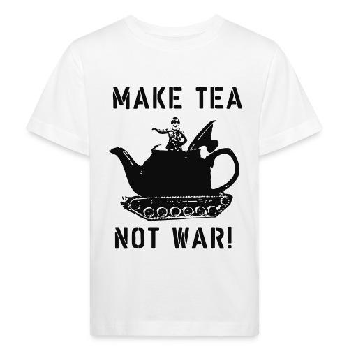 Make Tea not War! - Kids' Organic T-Shirt