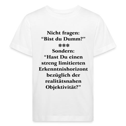 Dumm? oder limitierte realitätsnahe Objektivität - Kinder Bio-T-Shirt
