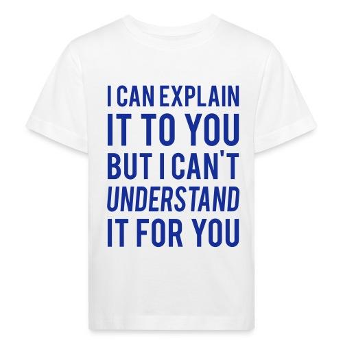 I Can Explain It For You - Kids' Organic T-Shirt