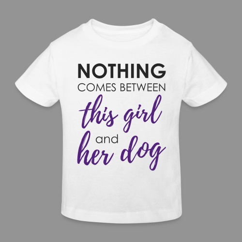 Nothing comes between this girl her and her dog - Kids' Organic T-Shirt