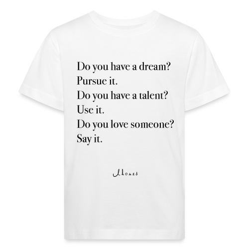 Do you have a dream? Pursue it. Do it. - Kids' Organic T-Shirt
