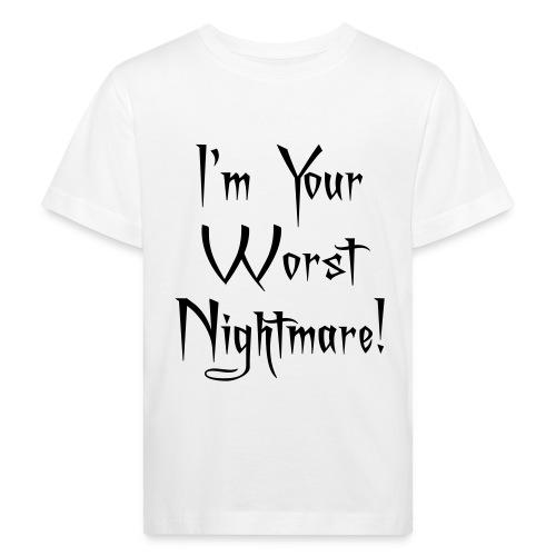 I'm Your Worst Nightmare - Kids' Organic T-Shirt