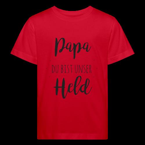 Papa du bist unser Held - Kinder Bio-T-Shirt