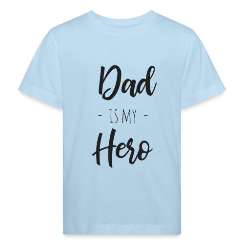 Dad is my hero - Kinder Bio-T-Shirt