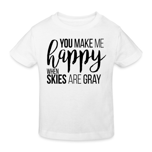 You make me happy when skies are gray - Kinder Bio-T-Shirt