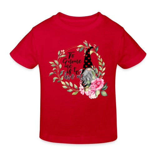 To Gnome Me Is To Love Me - Kids' Organic T-Shirt
